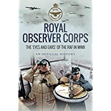 Royal Observer Corps: The Eyes and Ears of the RAF in WWII (Official History)