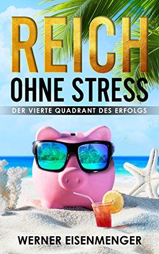 Reich ohne Stress: Der vierte Quadrant des Erfolgs