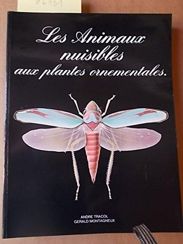 Les animaux nuisibles aux plantes ornementales. Editions M.A.T. 1987. Broché. 434 pages. 21x27 cm (Horticulture, Biologie, Entomologie, Traitements phytosanitaires) par TRACOL André - MONTAGNEUX Gérald