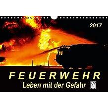 Feuerwehr - Leben mit der Gefahr (Wandkalender 2017 DIN A4 quer): Täglicher Einsatz voller Gefahren zum Wohle der Allgemeinheit (Monatskalender, 14 Seiten) (CALVENDO Menschen)