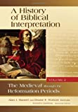 A History of Biblical Interpretation: The Medieval Through the Reformation Periods: 2