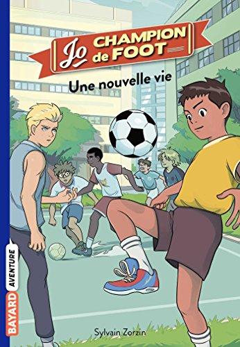Jo, champion de foot (1) : Une nouvelle vie