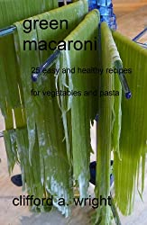 Green Macaroni: 25 Easy and Healthy Recipes for Vegetables and Pasta (English Edition)