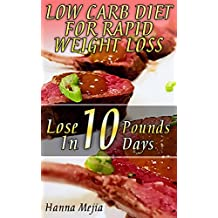 Low Carb Diet For Rapid Weight Loss:  Lose 10 Pounds In 10 Days (English Edition)