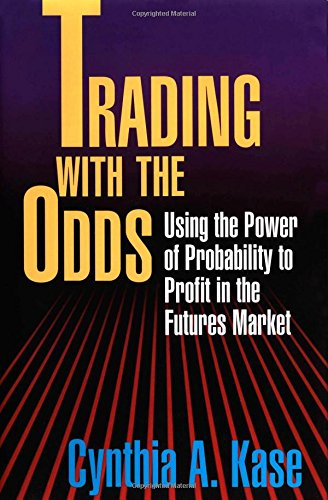 Trading With The Odds: Using the Power of Statistics to Profit in the futures Market por Cynthia Kase
