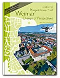 Perspektivwechsel Weimar Change of Perspectives - Premiumband: Ein Spaziergang über den Dächern der Stadt/A stroll above the roofs of the city