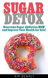 Sugar Detox: Overcome Sugar Addiction NOW and Improve Your Health for Life! (English Edition)