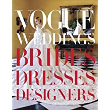Vogue Weddings: Brides, Dresses, Designers