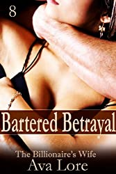 Bartered Betrayal: The Billionaire's Wife, Part 8 (A BDSM Erotic Romance) (English Edition)