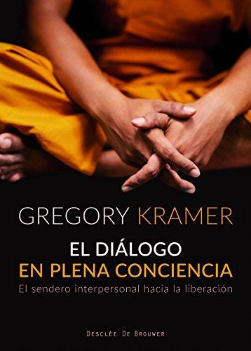 Diálogo en plena conciencia,El. El sendero interpersonal hacia la liberación (A los cuatro vientos) por Gregory Kramer