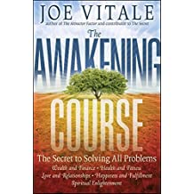 The Awakening Course: The Secret to Solving All Problems by Joe Vitale (2010-12-21)