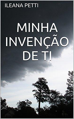 MINHA INVENÇÃO DE TI (Portuguese Edition)