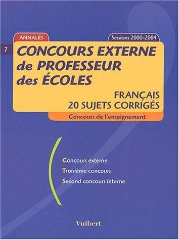 Concours externe de professeur des écoles : Français, 20 sujets corrigés, sessions 2000-2004 de Valérie Drévillon (6 septembre 2004) Broché