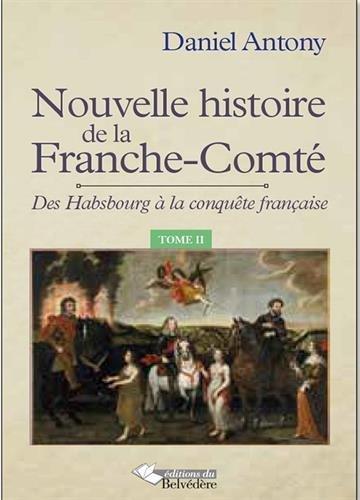 Nouvelle histoire de la Franche-Comté (2) : Nouvelle histoire de la Franche-Comté. Tome II, Des Habsbourg à la conquête française