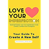 Self Esteem: Love Your Imperfection And Be Creative, Confident and Courageous. Improve Body Language, Public Speaking and Communication Skills (Self Help ... And Motivational Book 2) (English Edition)