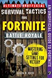 Ultimate Unofficial Survival Tactics for Fortnite Battle Royale: Mastering Game Settings for Victory (Ultimate Survival Tactics for Fortnite B) (English Edition)