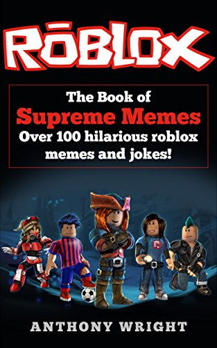 The Book of Supreme Memes: Contains Over 100 Hilarious ROBLOX Memes and Jokes! (ROBLOX, Memes, Memes for kids, roblox books) (English Edition) por Anthony Wright