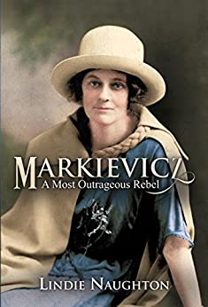 Markievicz: A Most Outrageous Rebel by [Naughton, Lindie]