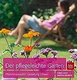 Der pflegeleichte Garten: Pflanzenauswahl - Gestaltung - Praxis