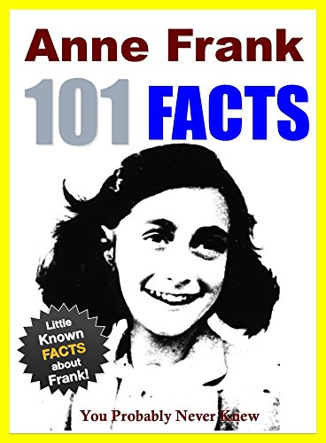 101 Facts... Anne Frank: 101 Facts About Anne Frank You Probably Never...