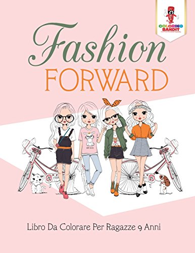 Fashion Forward: Libro Da Colorare Per Ragazze 9 Anni