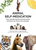Animal Self-Medication: How animals heal themselves using essential oils, herbs and minerals