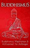 Buddhismus: Buddhismus, Meditation & Achtsamkeit für Anfänger - Trivasa Publishing