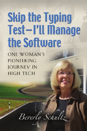 Skip the Typing Test - I'll Manage the Software: One Woman's Pioneering Journey in High Tech (English Edition)