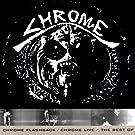 Chrome Flashback / Chrome Live - The Best Of