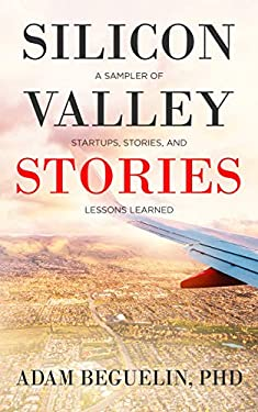 Silicon Valley Stories: A sampler of startups, stories, and lessons learned