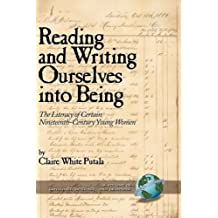 Reading and Writing Ourselves Into Being: The Literacy of Certain Nineteenth-Century Young Women (HC) (Language, Literacy, and Learning)