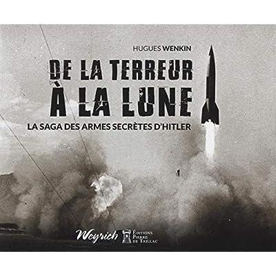 De la terreur à la Lune : La saga des armes secrètes d'Hitler