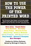 How to Use the Power of the Printed Word: Thirteen Articles Packed With Facts and Practical Information, Designed to Help You Read Better, Write Bett