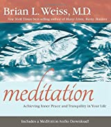 Meditation: Achieving Inner Peace and Tranquility In Your Life by Brian L. Weiss M.D. (2015-01-05)
