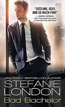 Bad Bachelor (Bad Bachelors Book 1) by [London, Stefanie]