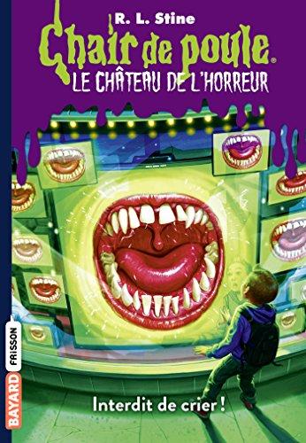 Le château de l'horreur, Tome 05: Interdit de crier ! par R.L Stine