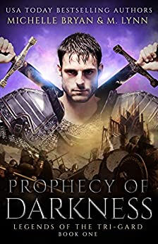 Prophecy of Darkness (Legends of the Tri-Gard Book 1) by [Lynn, M., Bryan, Michelle]