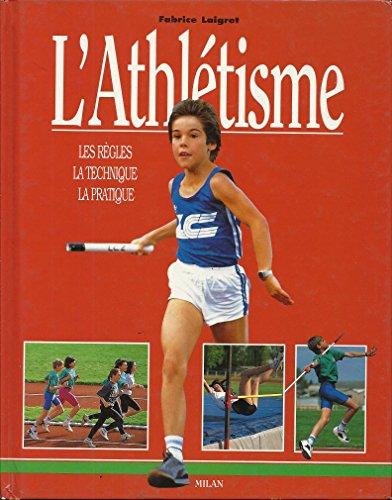 L'Athlétisme : Les Règles - La Technique - La Pratique