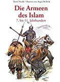 Die Armeen des Islam: 7. bis 11. Jahrhundert