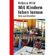 Mit Kindern leben lernen: Sein zum Erziehen (Pädagogik) (German Edition)