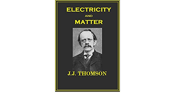 c0cd02aad ELECTRICITY AND MATTER eBook: J.J. THOMSON: Amazon.in: Kindle Store
