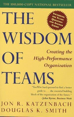 The Wisdom of Teams: Creating the High-Performance Organization by Jon R. Katzenbach (1999-07-07)
