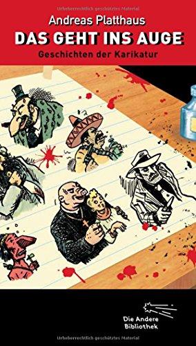 Das geht ins Auge: Geschichten der Karikatur (Die Andere Bibliothek, Band 381)