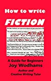 How to write FICTION: A guide for beginners on every aspect of short story and novel writing
