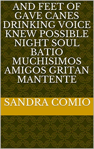 And feet of gave canes drinking voice knew possible night soul batio muchisimos amigos gritan Mantente (Provencal Edition)