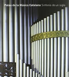 Palau de la música catalana. Sinfonía de un siglo editado por Lunwerg editores