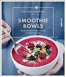 Smoothie-Bowls: Mehr Energie passt nicht in eine Schüssel (German Edition)
