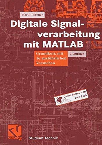Digitale Signalverarbeitung mit MATLAB: Grundkurs mit 16 ausführlichen Versuchen (Studium Technik)
