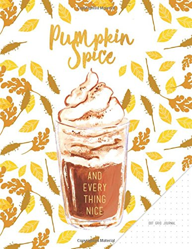 Dot Grid Journal - Pumpkin Spice And Everything Nice: White And Brown Notebook 8.5 x 11, Quote Softcover, 110 Pages (Quote Cover Journal) por New Day Journals
