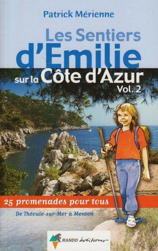 Les sentiers d'Emilie sur la Côte d'Azur : Volume 2, 25 promenades très faciles de Théoule-sur-Mer à Menton par Patrick Mérienne